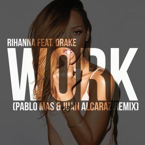 Rihanna feat. Drake - Work (Pablo Mas & Juan Alcaraz Remix)
