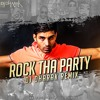 ROCK THA PARTY FT. BOMBAY ROCKERS (ROCKY HANDSOME) - DJ DHRAK REMIX