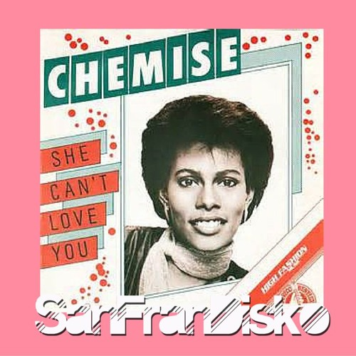 She Can't Love You - Chemise- SanFranDisko Re - Rub -   #FreeDownload
