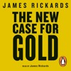 The New Case For Gold written and read by James Rickards (audiobook extract)