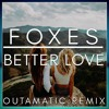 Foxes - Better Love (OutaMatic Remix)
