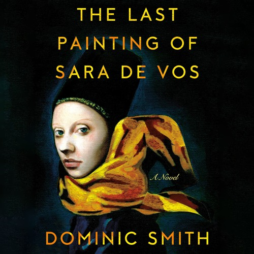 The Last Painting of Sara de Vos by Dominic Smith, audiobook excerpt