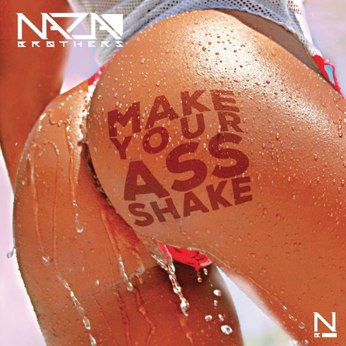 Naza Brothers - Make Your Ass Shake (Original Mix)