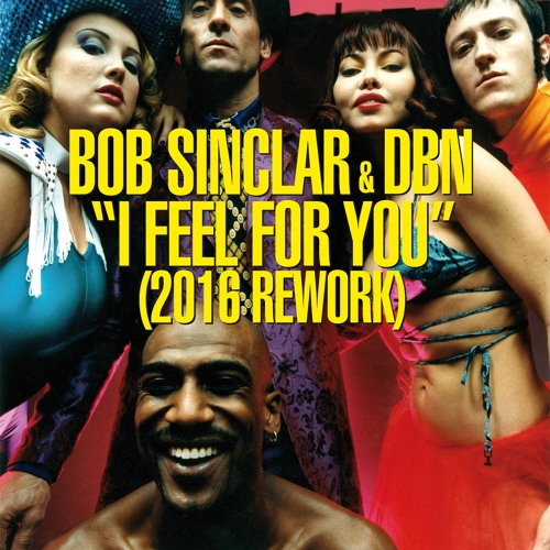 Bob Sinclar & DBN - I Feel For You (2016 Rework) [Preview]