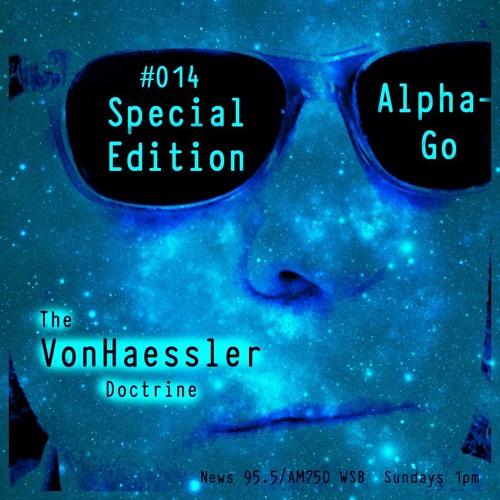 The VonHaessler Doctrine: Special Edition #014 - AlphaGo