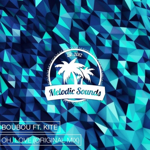 Boubou Ft. Kite - Oh, Love (Original Mix)[Exclusive Premiere][Free Download]