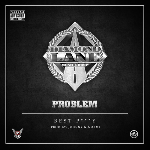 Best P***y - Problem (Produced by Johnny & Nate)