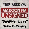 Unsigned: Skinny Love by Nadia Rodriguez