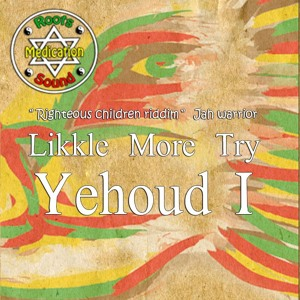 Likkle More Try - Yehoud I