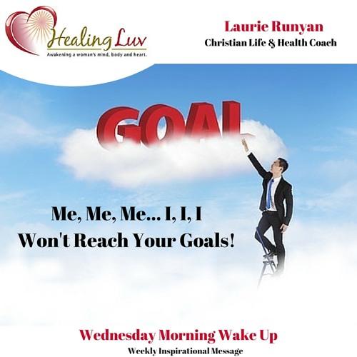 Audio 34 - Me, Me, Me, I, I, I,  Won't Reach Your Goals