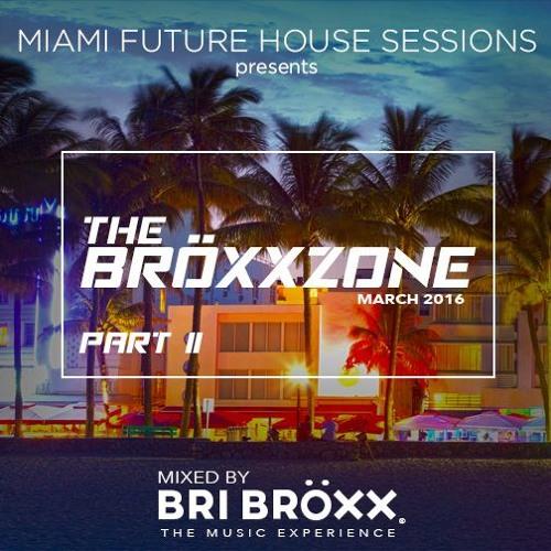 Miami Future House Sessions - The Bröxxzone pt II - March 2016