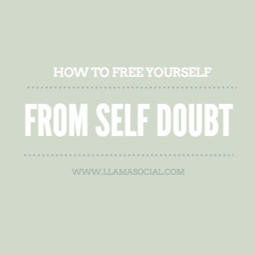 How To Free Yourself From Self Doubt