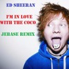 Ed Sheeran - I'm In Love With The Coco (Jebase Remix)