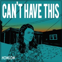 HOWLOW - Can't Have This