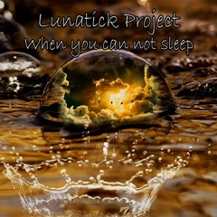 Lunatick Project - When You Can Not Sleep