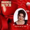 Drommels Dutch -  Zeg Me Wat Je Voelt
