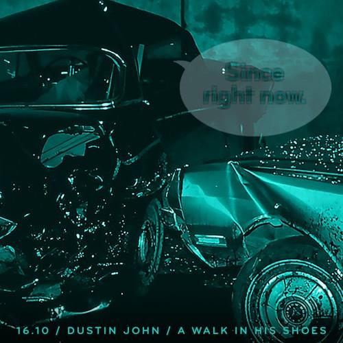 16.10: Dustin John / A Walk In His Shoes