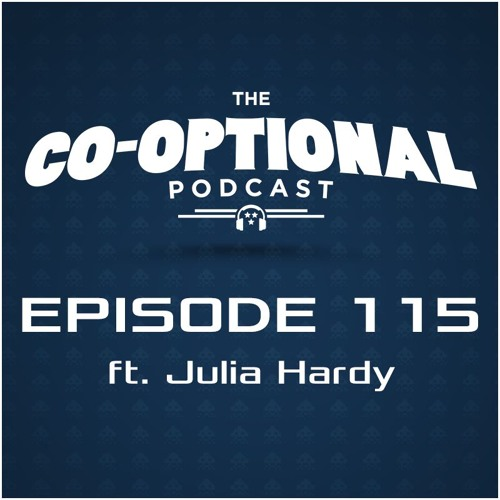 The Co-Optional Podcast Ep. 115 ft. Julia Hardy [strong language] - March 17, 2016