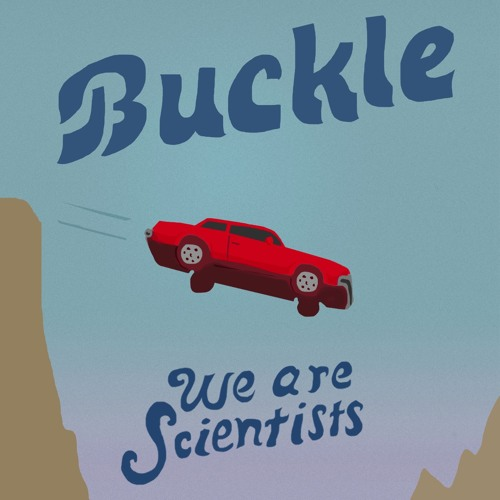 Buckle - We Are Scientists