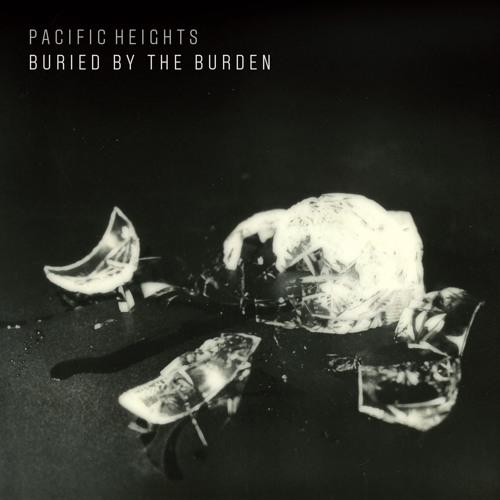 Pacific Heights - Buried By The Burden (Ft. Louis Baker)