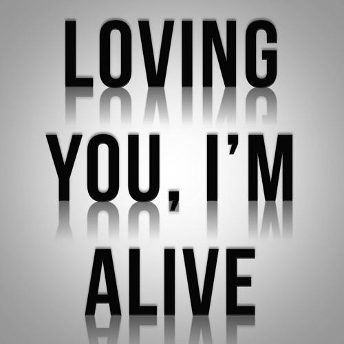 Loving You, I'm Alive