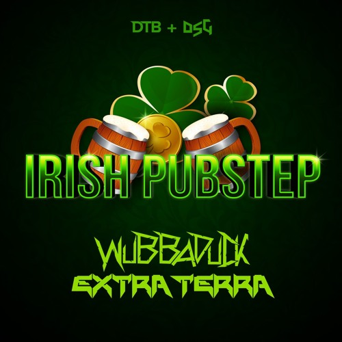 Wubbaduck & Extra Terra - Irish Pubstep