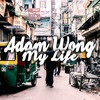 Adam Wong - My Life [FREE DOWNLOAD]