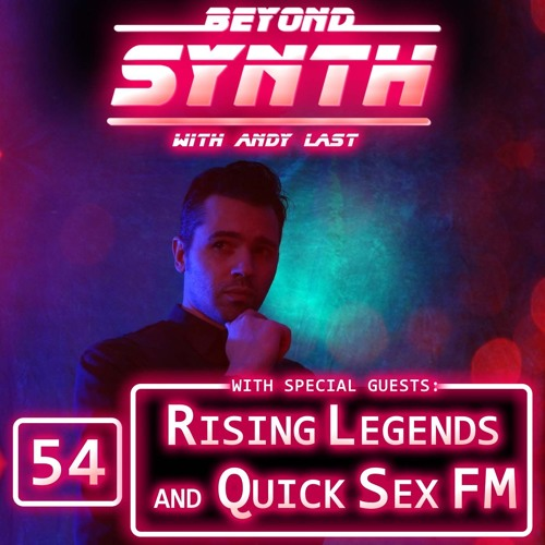 Beyond Synth - 54 - Rising Legends and QuickSexFM