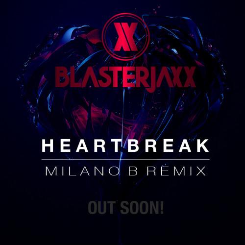 Blasterjaxx - Heartbreak (Milano B Remix) [OUT SOON]