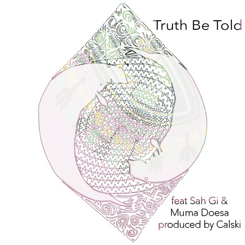 Truth Be Told feat Sah Gi & Muma Doesa prod. Calski