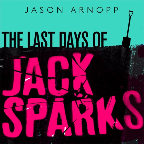 The Last Days of Jack Sparks: Jason Arnopp interviews Alistair Sparks