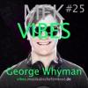 MFK VIBES #25 George Whyman // 18.03.2016