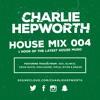 House Mix 004 / 2016 House Mix | TWEET @CHARLIEHEP mp3