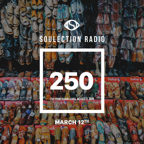 Soulection Radio Show #250 w/ AbJo (Live From Guadalajara, México)