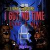 I Got No TimeFNAF 1 Song - The Living Tombstone [ClydePlaysMashup FNAF1&4]