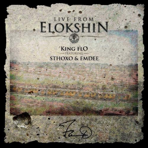 LIVE FROM ELOKSHIN - KING FLO FT STHOXO AND EMDEE