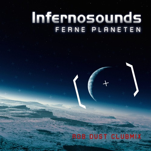 Infernosounds - Ferne Planeten (Rob Dust Clubmix)