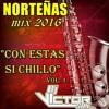 Norteñas Mix 2016 ~ Con Estas Si Chillo Vol. 1   DjVictorSax  
