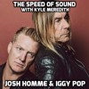 The Speed of Sound with Kyle Meredith: Iggy Pop & Josh Homme