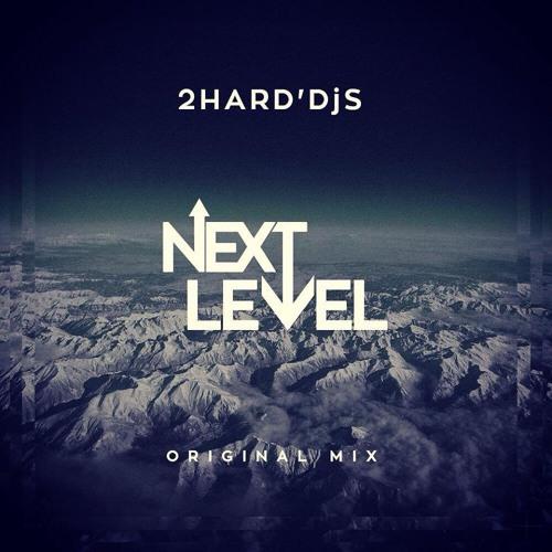 2HARDDjS - Next Level (Original Mix)