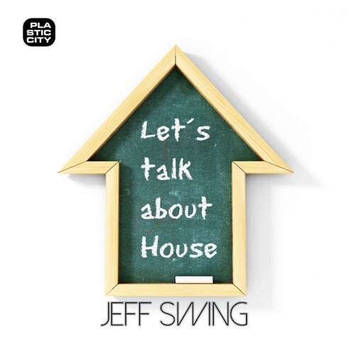 """Jeff Swing """"Let's Talk About House"""" (Plastic City)(Snippet)"""