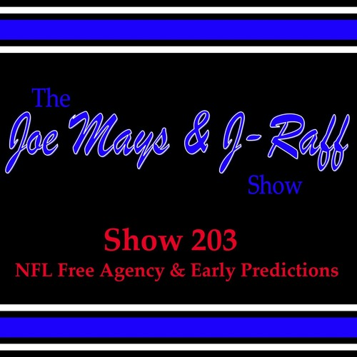 The Joe Mays & J-Raff Show: Episode 203 - NFL Free Agency & Early Season Predictions