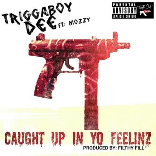 Triggaboy Dee X Mozzy Caught Up In Yo Feelinz I Love My