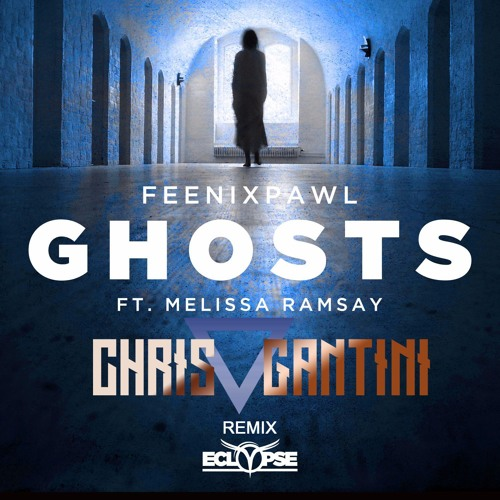 Feenixpawl Feat. Melissa - Ghosts (Chris Gantini Remix)