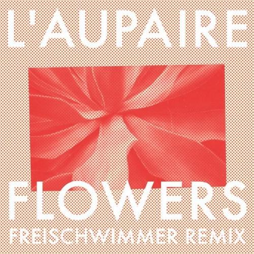 L'Aupaire - Flowers (Freischwimmer Remix Preview)