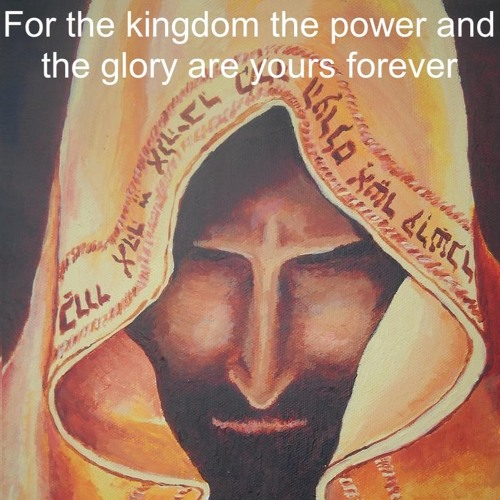 For the kingdom the power and the glory are yours forever