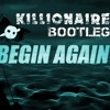 [FREE DL] Knife Party - Begin Again (Killionaire Bootleg)