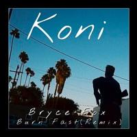 Bryce Fox - Burn Fast (Koni Remix)