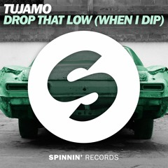 Tujamo - Drop That Low (When I Dip) (OUT NOW)