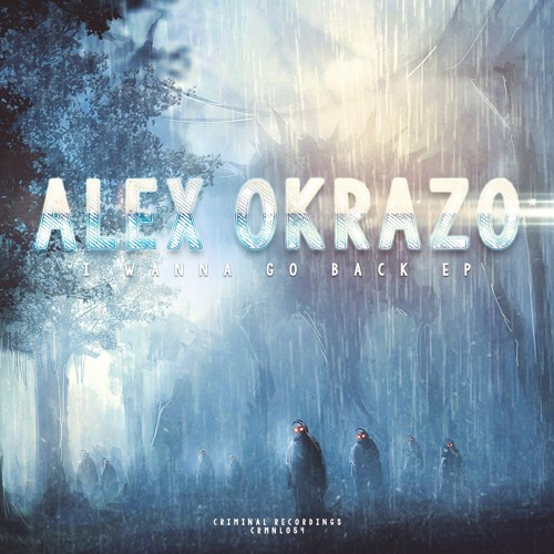 1.Alex Okrazo - I Wanna Go Back (Original Mix)